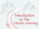 Introduction to The Heroic Journey